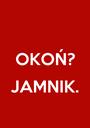 OKOŃ?  JAMNIK.  - Personalised Poster A1 size