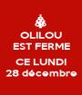 OLILOU EST FERME  CE LUNDI 28 décembre - Personalised Poster A1 size