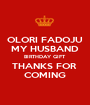 OLORI FADOJU MY HUSBAND BIRTHDAY GIFT THANKS FOR  COMING - Personalised Poster A1 size