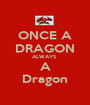 ONCE A DRAGON ALWAYS  A Dragon - Personalised Poster A1 size