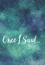 Once I Said...   - Personalised Poster A1 size