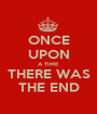ONCE UPON A TIME THERE WAS THE END - Personalised Poster A1 size