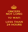 ONCERS NOT LONG TO WAIT: LESS THAN 24 HOURS - Personalised Poster A1 size
