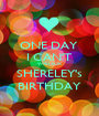 ONE DAY  I CAN'T WAIT FOR SHERELEY's BIRTHDAY - Personalised Poster A1 size