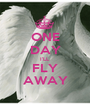 ONE DAY I'LL  FLY AWAY - Personalised Poster A1 size
