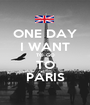ONE DAY I WANT TO GO TO PARIS - Personalised Poster A1 size