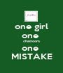 one girl one  chatroom one  MISTAKE - Personalised Poster A1 size