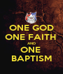 ONE GOD ONE FAITH  AND ONE  BAPTISM - Personalised Poster A1 size