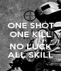 ONE SHOT ONE KILL  NO LUCK ALL SKILL - Personalised Poster A1 size