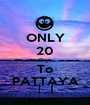 ONLY 20 Days To PATTAYA - Personalised Poster A1 size