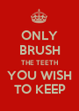 ONLY BRUSH THE TEETH YOU WISH TO KEEP - Personalised Poster A1 size