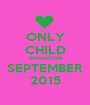 ONLY CHILD EXPIRATION SEPTEMBER 2015 - Personalised Poster A1 size