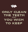 ONLY CLEAN THE TEETH THAT YOU WISH TO KEEP - Personalised Poster A1 size