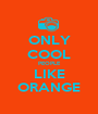 ONLY COOL PEOPLE LIKE ORANGE - Personalised Poster A1 size