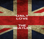 ONLY LOVE  THE BEATLES - Personalised Poster A1 size