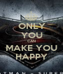 ONLY YOU CAN MAKE YOU HAPPY - Personalised Poster A1 size