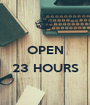 OPEN  23 HOURS  - Personalised Poster A1 size