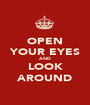 OPEN YOUR EYES AND LOOK AROUND - Personalised Poster A1 size
