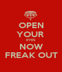 OPEN YOUR  EYES NOW FREAK OUT - Personalised Poster A1 size