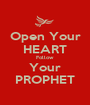 Open Your HEART Follow Your PROPHET - Personalised Poster A1 size