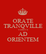 ORATE TRANQVILLE VERSVS AD ORIENTEM - Personalised Poster A1 size