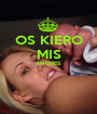OS KIERO MIS AMORES   - Personalised Poster A1 size