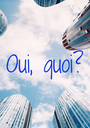 Oui, quoi? - Personalised Poster A1 size