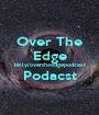 Over The Edge bit.ly/overtheedgepodcast Podacst  - Personalised Poster A1 size