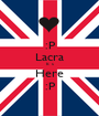 :P Lacra It`s Here :P - Personalised Poster A1 size