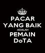 PACAR YANG BAIK ADALAH PEMAIN DoTA - Personalised Poster A1 size
