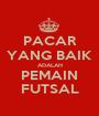 PACAR YANG BAIK ADALAH PEMAIN FUTSAL - Personalised Poster A1 size