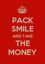 PACK SMILE AND TAKE THE MONEY - Personalised Poster A1 size