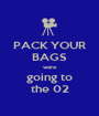 PACK YOUR BAGS were going to the 02 - Personalised Poster A1 size