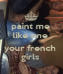 paint me  like one  of your french  girls  - Personalised Poster A1 size
