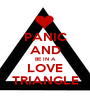 PANIC AND BE IN A LOVE TRIANGLE - Personalised Poster A1 size