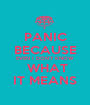 PANIC BECAUSE EVEN I DON'T KNOW  WHAT IT MEANS - Personalised Poster A1 size