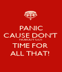 PANIC CAUSE DON'T  NOBODY GOT TIME FOR  ALL THAT!  - Personalised Poster A1 size