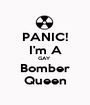 PANIC! I'm A GAY  Bomber Queen - Personalised Poster A1 size