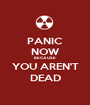 PANIC NOW BECAUSE YOU AREN'T DEAD - Personalised Poster A1 size