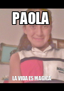 PAOLA  LA VIDA ES MAGICA  - Personalised Poster A1 size