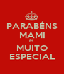 PARABÉNS MAMI ÉS  MUITO ESPECIAL - Personalised Poster A1 size