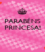 PARABÉNS PRINCESA!    - Personalised Poster A1 size