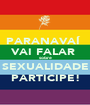PARANAVAÍ  VAI FALAR  sobre SEXUALIDADE PARTICIPE! - Personalised Poster A1 size