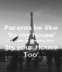 Parents be like 'Its my house' But when its cleaning time 'Its your House Too' - Personalised Poster A1 size
