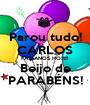 Parou tudo! CARLOS FAZ ANOS HOJE! Beijo de PARABÉNS! - Personalised Poster A1 size