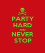 PARTY HARD AND NEVER STOP - Personalised Poster A1 size