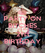 PARTY ON BITCHES IT'S MY 21st BIRTHDAY - Personalised Poster A1 size