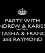 PARTY WITH ANDREW & KARISSA BRITTANY NITASHA & FRANCIS and RAYMOND - Personalised Poster A1 size