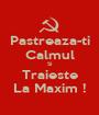 Pastreaza-ti Calmul Si Traieste La Maxim ! - Personalised Poster A1 size