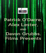 Patrick O'Dacre, Alex Lester, AND Davon Grubbs. Films Presents - Personalised Poster A1 size